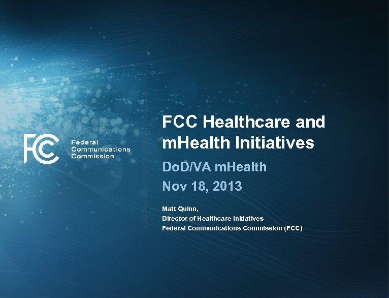 FCC Healthcare and m. Health Initiatives Do. D/VA m. Health Nov 18, 2013 Matt