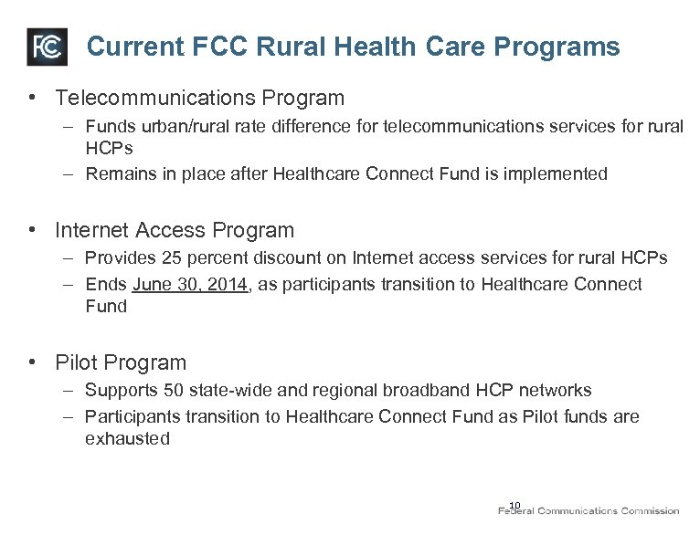 Current FCC Rural Health Care Programs • Telecommunications Program – Funds urban/rural rate difference