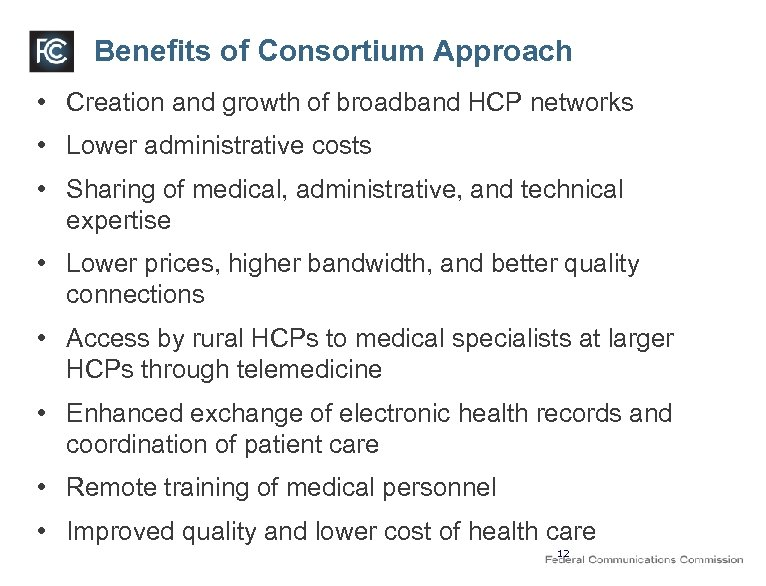 Benefits of Consortium Approach • Creation and growth of broadband HCP networks • Lower