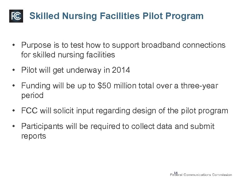 Skilled Nursing Facilities Pilot Program • Purpose is to test how to support broadband
