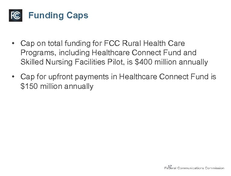 Funding Caps • Cap on total funding for FCC Rural Health Care Programs, including