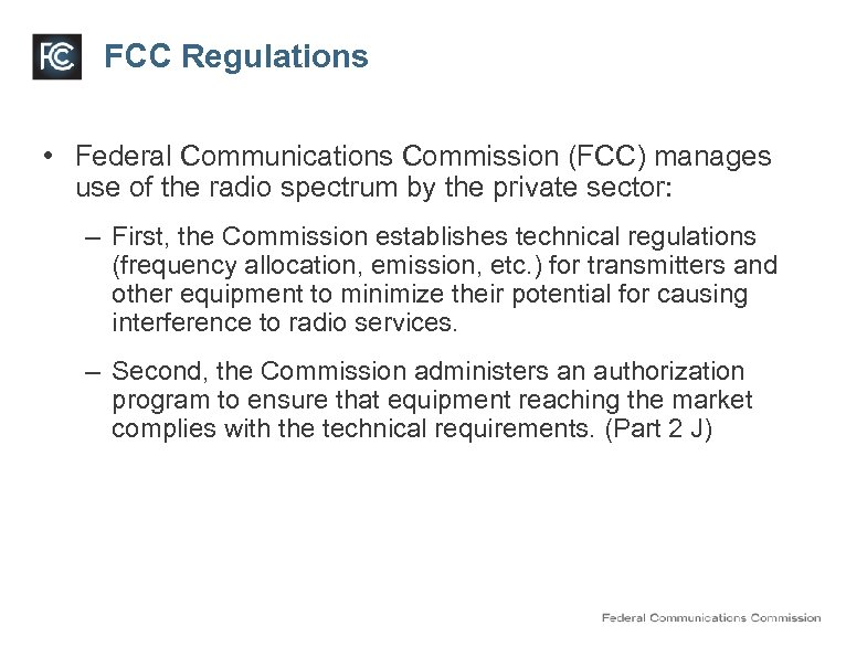 FCC Regulations • Federal Communications Commission (FCC) manages use of the radio spectrum by