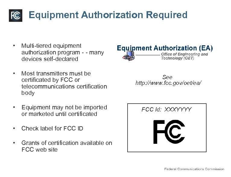 Equipment Authorization Required • Multi-tiered equipment authorization program - - many devices self-declared •