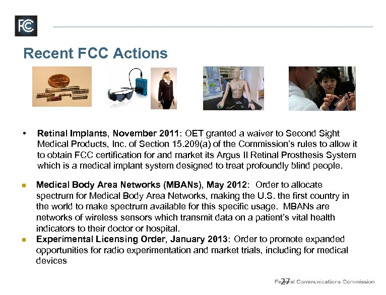Recent FCC Actions • Retinal Implants, November 2011: OET granted a waiver to Second