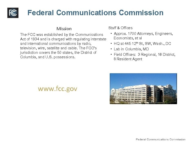 Federal Communications Commission Mission Staff & Offices • Approx. 1700 Attorneys, Engineers, The FCC