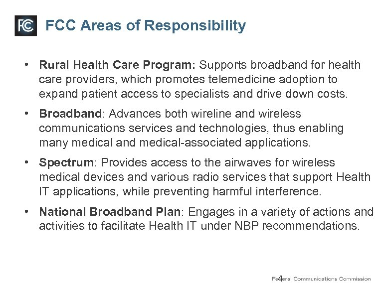 FCC Areas of Responsibility • Rural Health Care Program: Supports broadband for health care