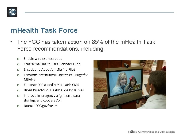 m. Health Task Force • The FCC has taken action on 85% of the