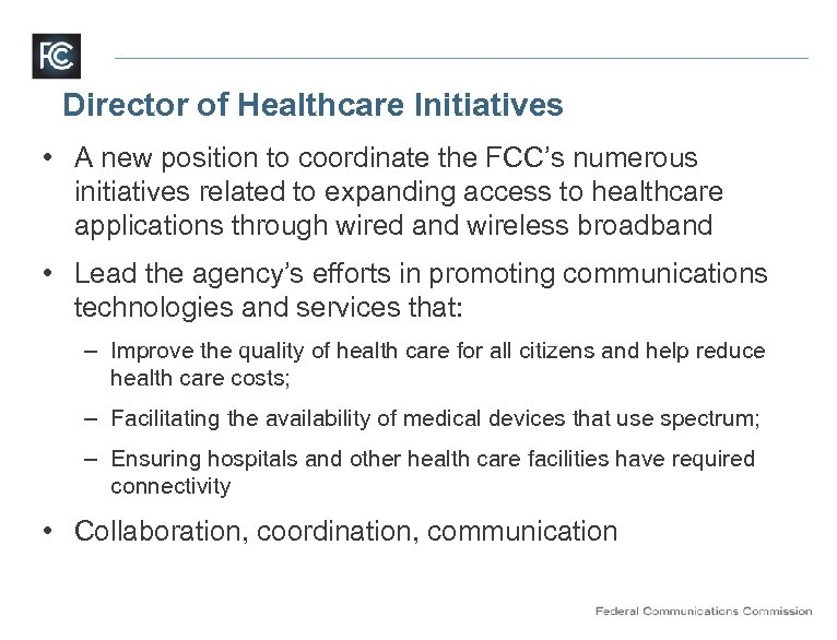 Director of Healthcare Initiatives • A new position to coordinate the FCC's numerous initiatives
