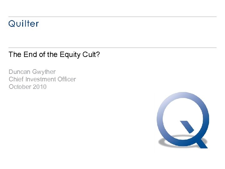 The End of the Equity Cult? Duncan Gwyther Chief Investment Officer October 2010