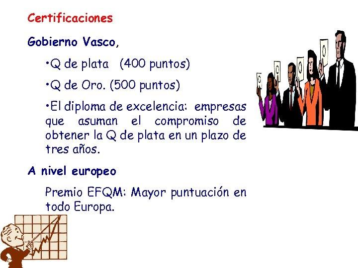Certificaciones Gobierno Vasco, • Q de plata (400 puntos) • Q de Oro. (500