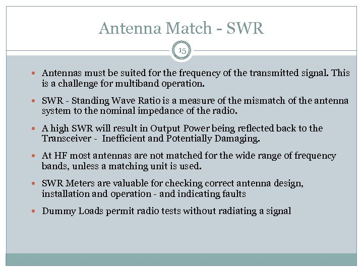 Antenna Match - SWR 15 Antennas must be suited for the frequency of the