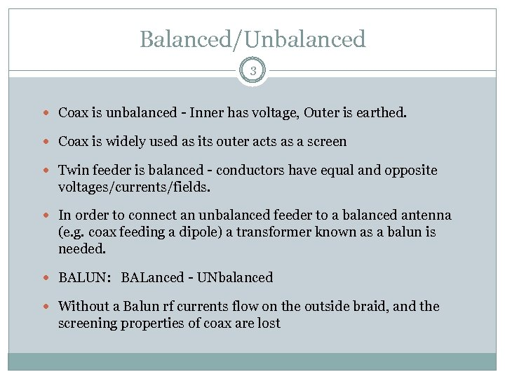 Balanced/Unbalanced 3 Coax is unbalanced - Inner has voltage, Outer is earthed. Coax is