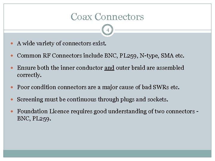 Coax Connectors 4 A wide variety of connectors exist. Common RF Connectors include BNC,