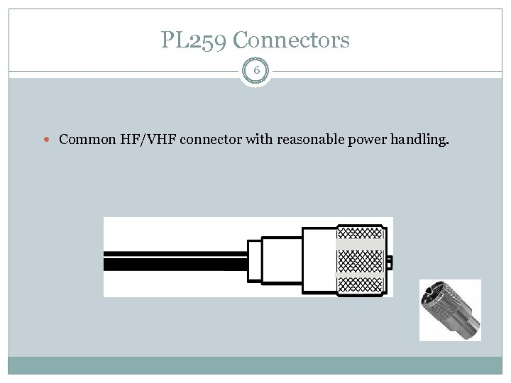 PL 259 Connectors 6 Common HF/VHF connector with reasonable power handling.