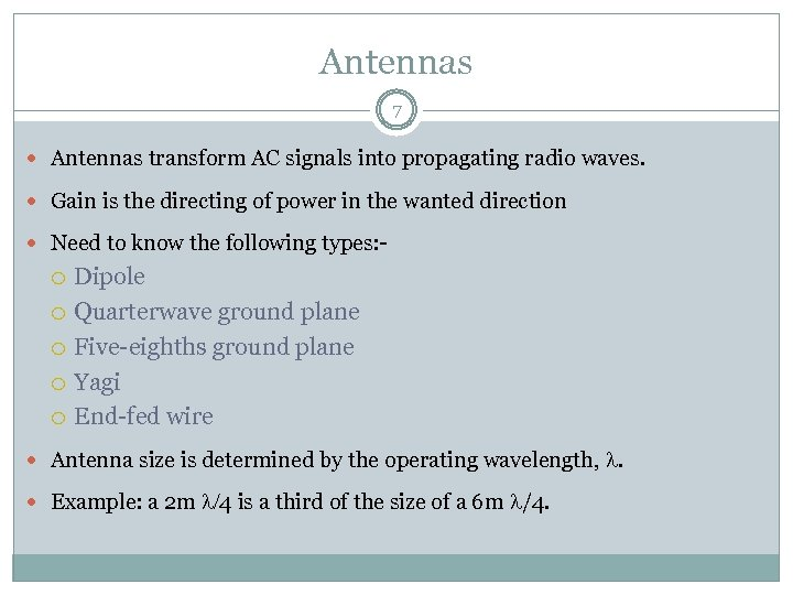 Antennas 7 Antennas transform AC signals into propagating radio waves. Gain is the directing