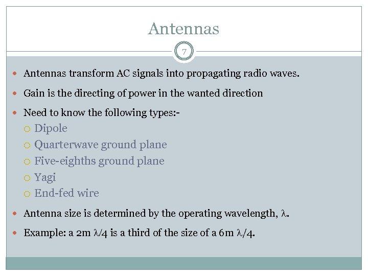 Antennas 7 Antennas transform AC signals into propagating radio waves. Gain is the directing