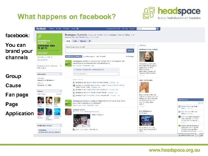What happens on facebook? facebook: You can brand your channels Group Cause Fan page