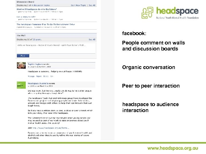 facebook: People comment on walls and discussion boards Organic conversation Peer to peer interaction