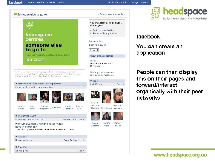 facebook: You can create an application People can then display this on their pages