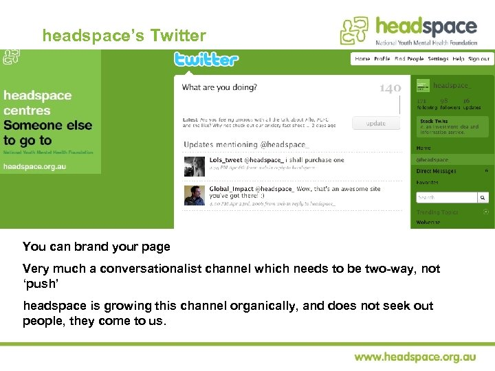 headspace's Twitter You can brand your page Very much a conversationalist channel which needs