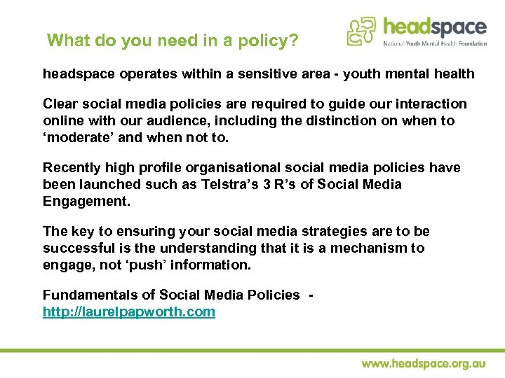 What do you need in a policy? headspace operates within a sensitive area -