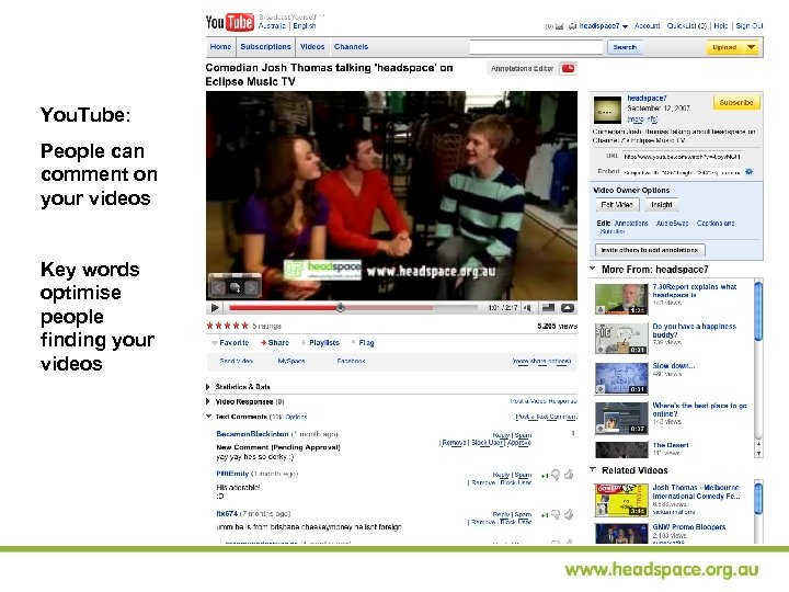 You. Tube: People can comment on your videos Key words optimise people finding your