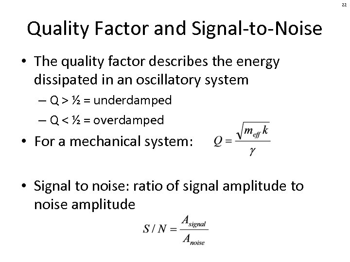 22 Quality Factor and Signal-to-Noise • The quality factor describes the energy dissipated in