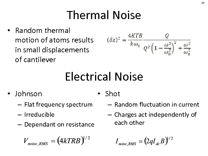 23 Thermal Noise • Random thermal motion of atoms results in small displacements of