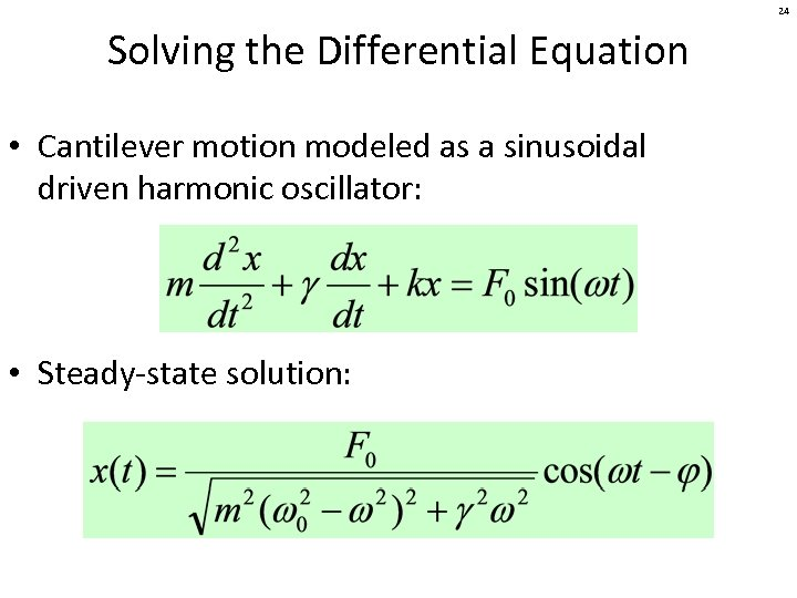 24 Solving the Differential Equation • Cantilever motion modeled as a sinusoidal driven harmonic