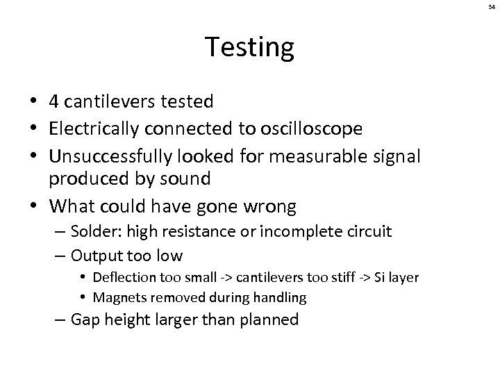 34 Testing • 4 cantilevers tested • Electrically connected to oscilloscope • Unsuccessfully looked
