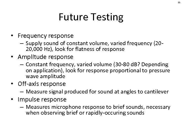 35 Future Testing • Frequency response – Supply sound of constant volume, varied frequency