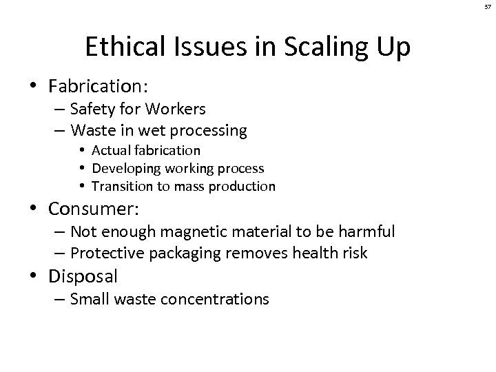 37 Ethical Issues in Scaling Up • Fabrication: – Safety for Workers – Waste
