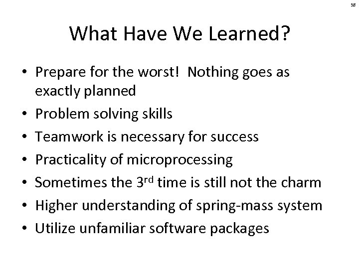38 What Have We Learned? • Prepare for the worst! Nothing goes as exactly