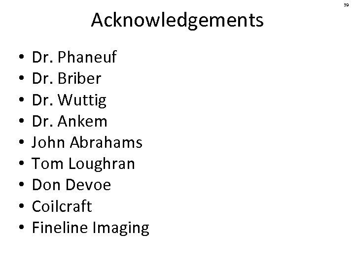 Acknowledgements • • • Dr. Phaneuf Dr. Briber Dr. Wuttig Dr. Ankem John Abrahams