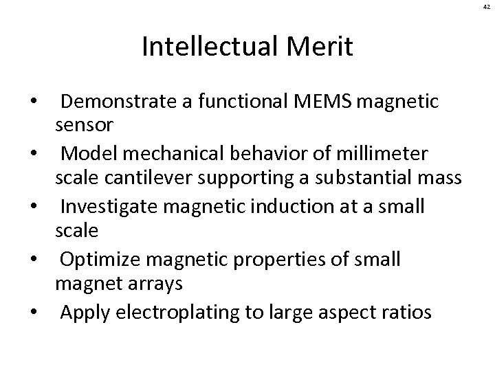 42 Intellectual Merit • Demonstrate a functional MEMS magnetic sensor • Model mechanical behavior