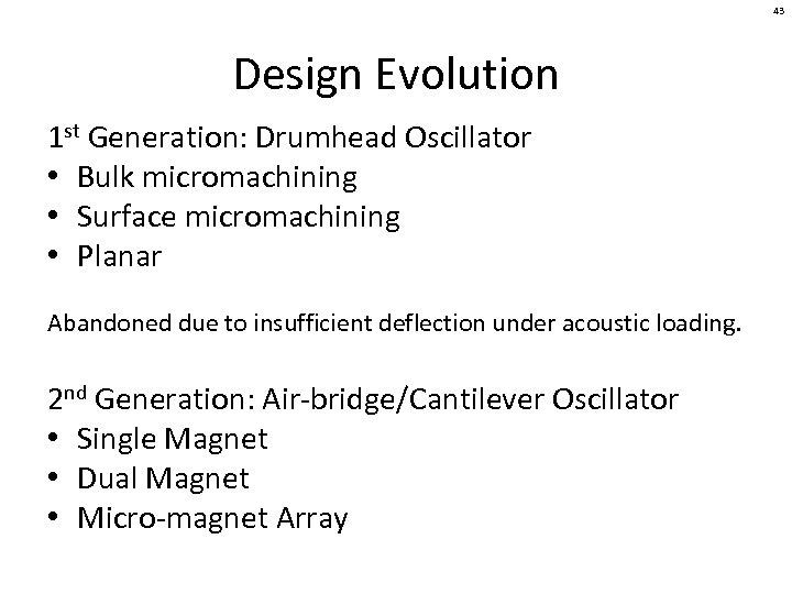 43 Design Evolution 1 st Generation: Drumhead Oscillator • Bulk micromachining • Surface micromachining