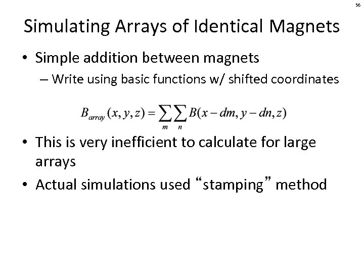 56 Simulating Arrays of Identical Magnets • Simple addition between magnets – Write using