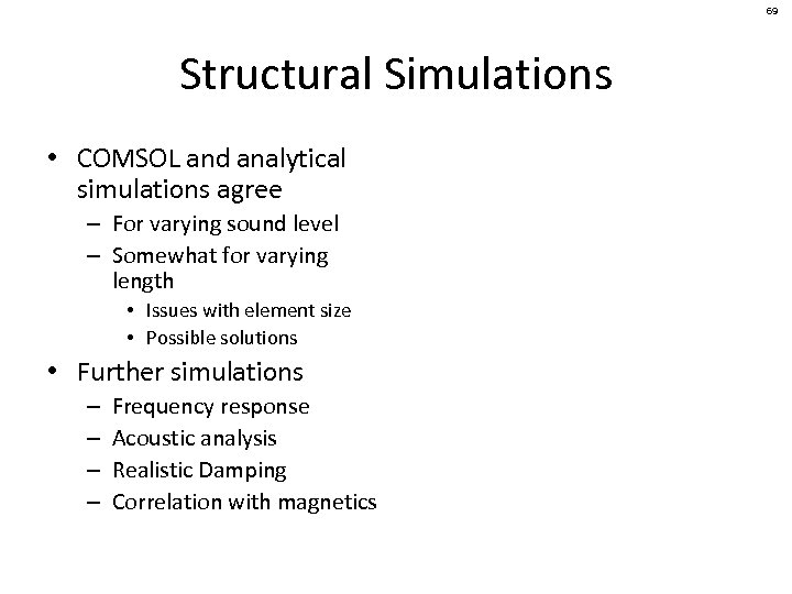 69 Structural Simulations • COMSOL and analytical simulations agree – For varying sound level