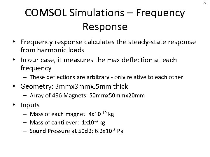 72 COMSOL Simulations – Frequency Response • Frequency response calculates the steady-state response from