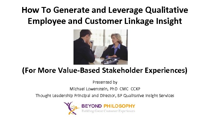 How To Generate and Leverage Qualitative Employee and Customer Linkage Insight (For More Value-Based