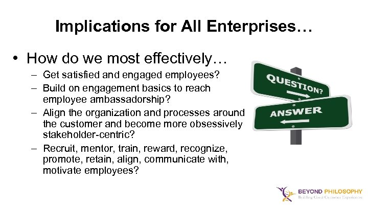 Implications for All Enterprises… • How do we most effectively… – Get satisfied and