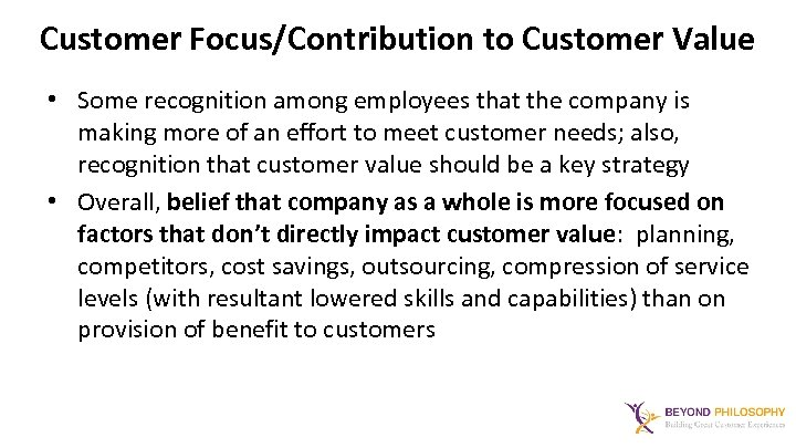 Customer Focus/Contribution to Customer Value • Some recognition among employees that the company is