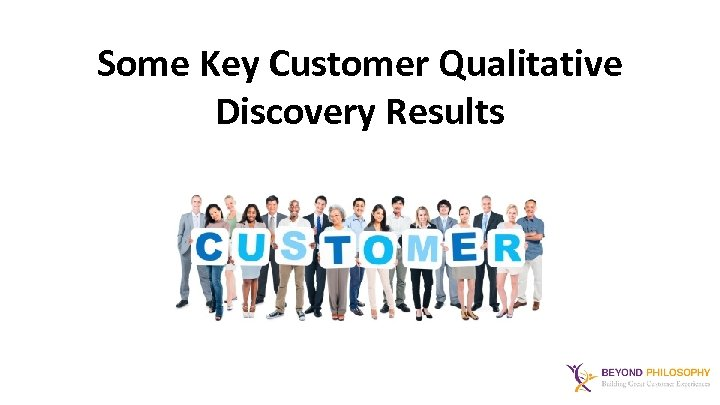 Some Key Customer Qualitative Discovery Results