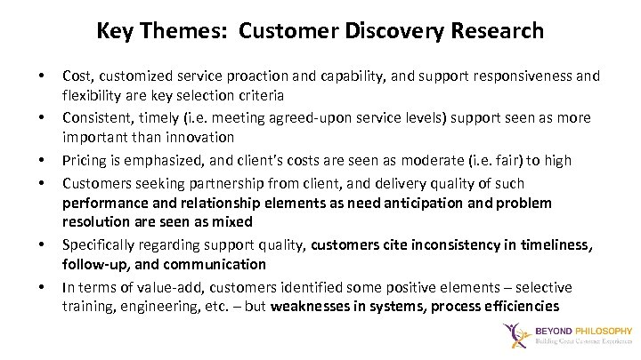 Key Themes: Customer Discovery Research • • • Cost, customized service proaction and capability,