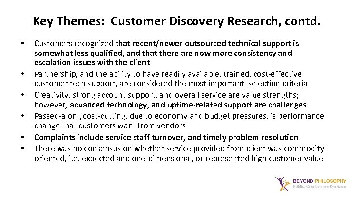 Key Themes: Customer Discovery Research, contd. • • • Customers recognized that recent/newer outsourced
