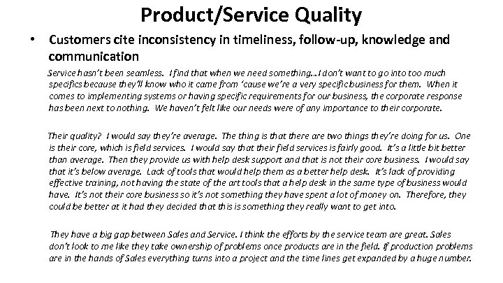 Product/Service Quality • Customers cite inconsistency in timeliness, follow-up, knowledge and communication Service hasn't