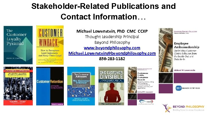 Stakeholder-Related Publications and Contact Information… Michael Lowenstein, Ph. D CMC CCXP Thought Leadership Principal