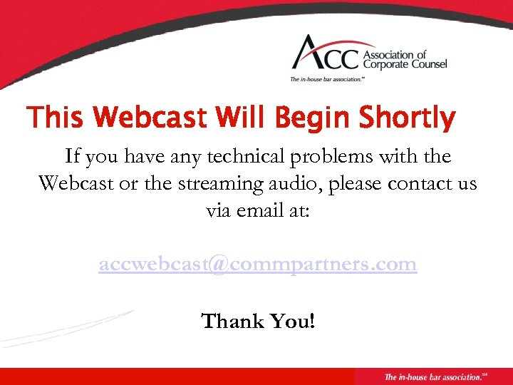 This Webcast Will Begin Shortly If you have any technical problems with the Webcast