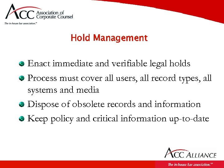 Hold Management Enact immediate and verifiable legal holds Process must cover all users, all
