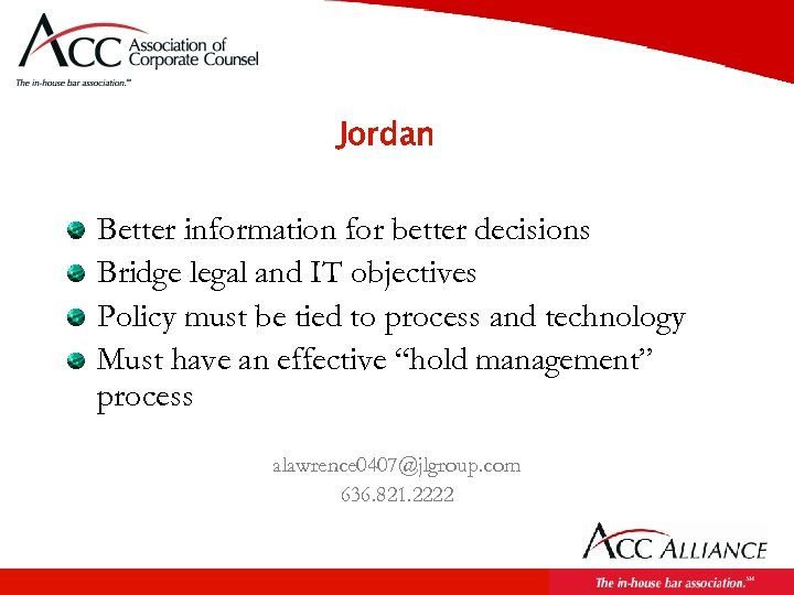 Jordan Better information for better decisions Bridge legal and IT objectives Policy must be